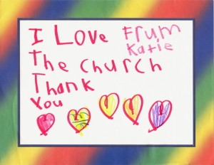 "Katie's greeting will be sent as a ""random act of thanks-giving"" to an ELCA missionary.  Her ""I love the church"" art was one of 19 hand-drawn ""Operation Thanks-Giving"" cards sent in by Christ the King Lutheran in Cary, NC.  Thanks, Katie!"